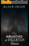 The Haunting of Ingleton House