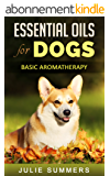 Essential Oils for Dogs: Basic Aromatherapy (Julie Summers - Dog care) (English Edition)