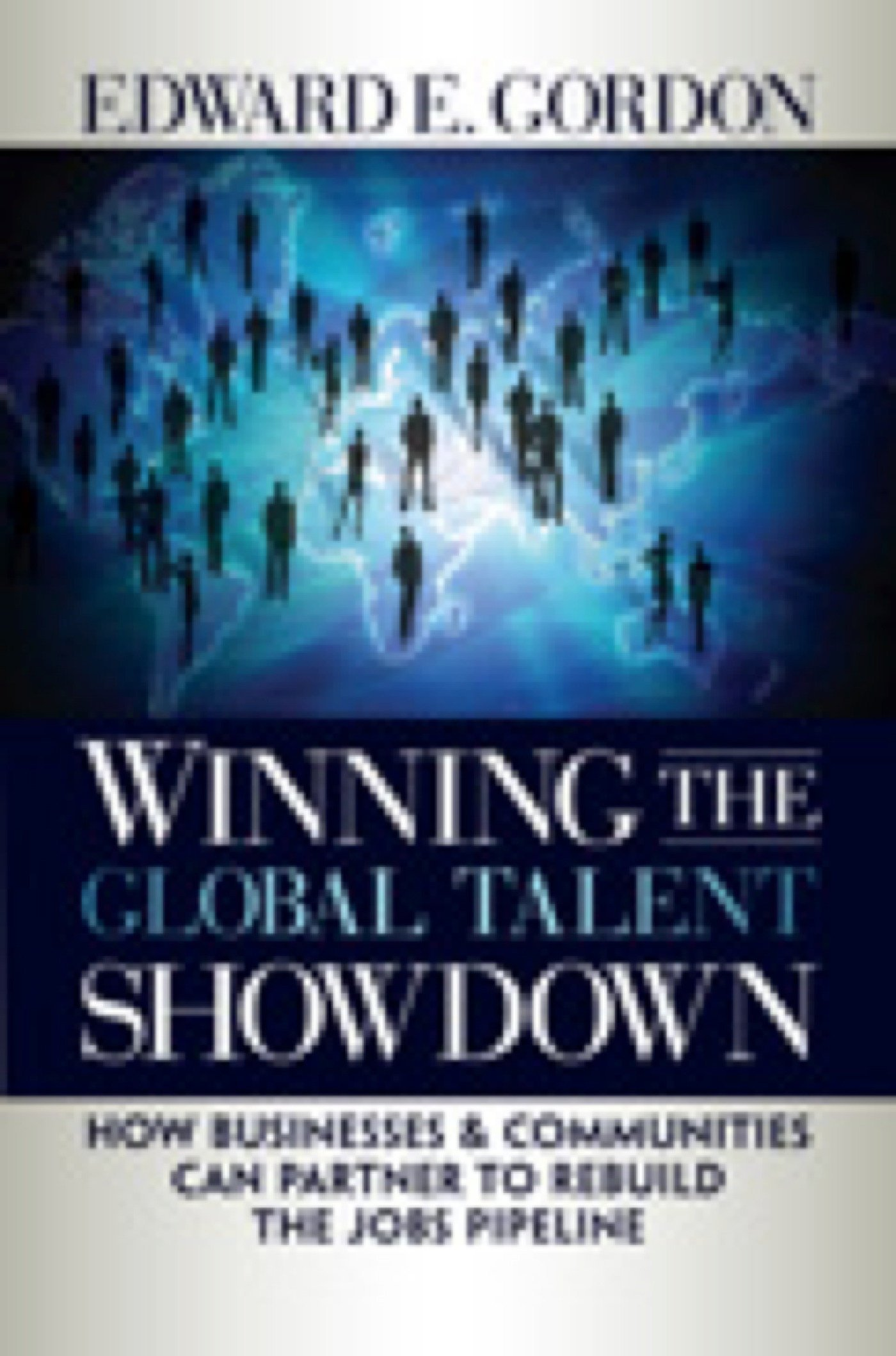 Winning the Global Talent Showdown: How Businesses and Communities Can Partner to Rebuild the Jobs Pipeline ebook
