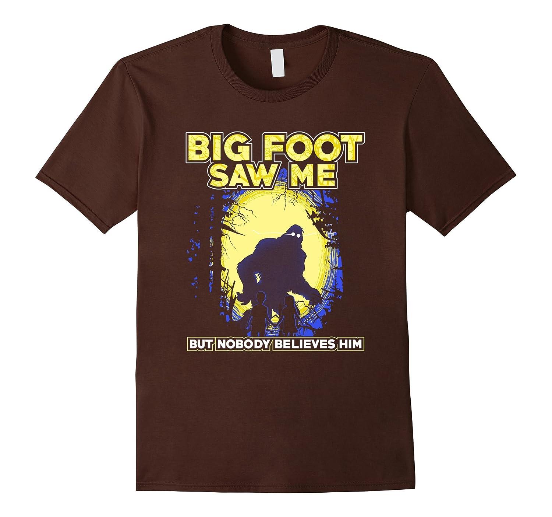 Bigfoot Saw Me But Nobody Believes Him Fun Sasquatch T-Shirt-FL