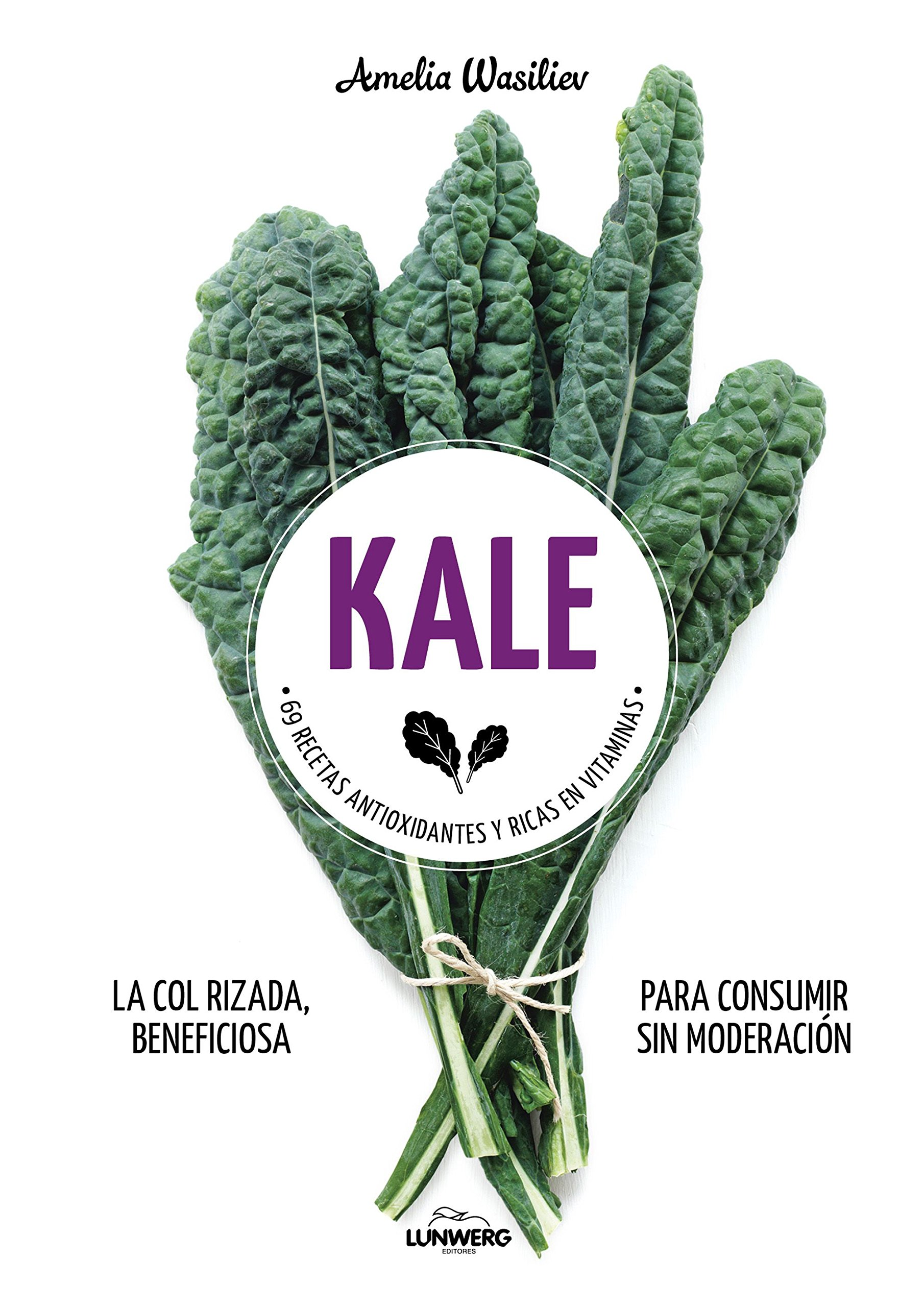 Kale: 69 recetas antioxidantes y ricas en vitaminas Come Verde ...