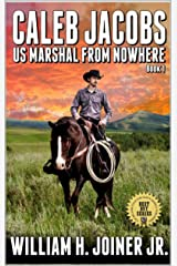 "A Classic Western: Caleb Jacobs: U.S. Marshal From Nowhere: A Western Adventure From The Author of ""The Legend of Jake Jackson"" (Caleb Jacobs: United States Marshal Western Adventures Book 1) Kindle Edition"