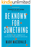 Be Known for Something: Reconnect with Community by Revitalizing Your Church's Reputation
