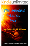 The Universe While You Wait: Twenty eight short stories to read while you wait