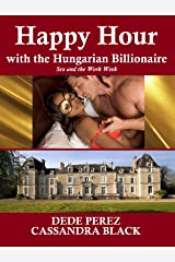 Happy Hour with the Hungarian Billionaire: Sex and the Work Week (BWWM Multicultural Romance) Kindle Edition