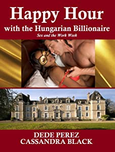 Happy Hour with the Hungarian Billionaire: Sex and the Work Week (BWWM Multicultural Romance)
