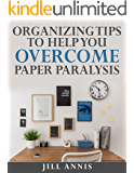 Organizing Tips to Help You Overcome Paper Paralysis