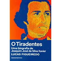 O Tiradentes: Uma biografia de Joaquim José da Silva Xavier