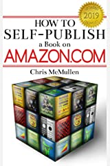 How to Self-Publish a Book on Amazon.com: Writing, Editing, Designing, Publishing, and Marketing (Detailed Guide 3) Kindle Edition