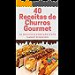40 Receitas de Churros Gourmet: Se delicie à vontade e até ganhe dinheiro