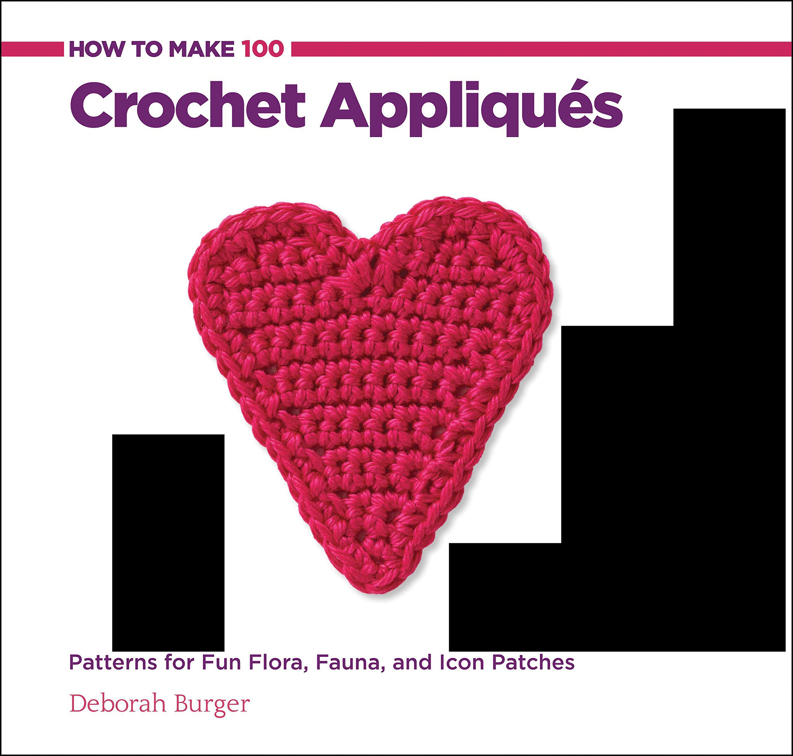 How to Make 100 Crochet Appliques: Patterns for Fun Flora, Fauna ...