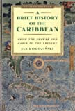 A Brief History of the Caribbean: From the Arawak and Carib to the Present