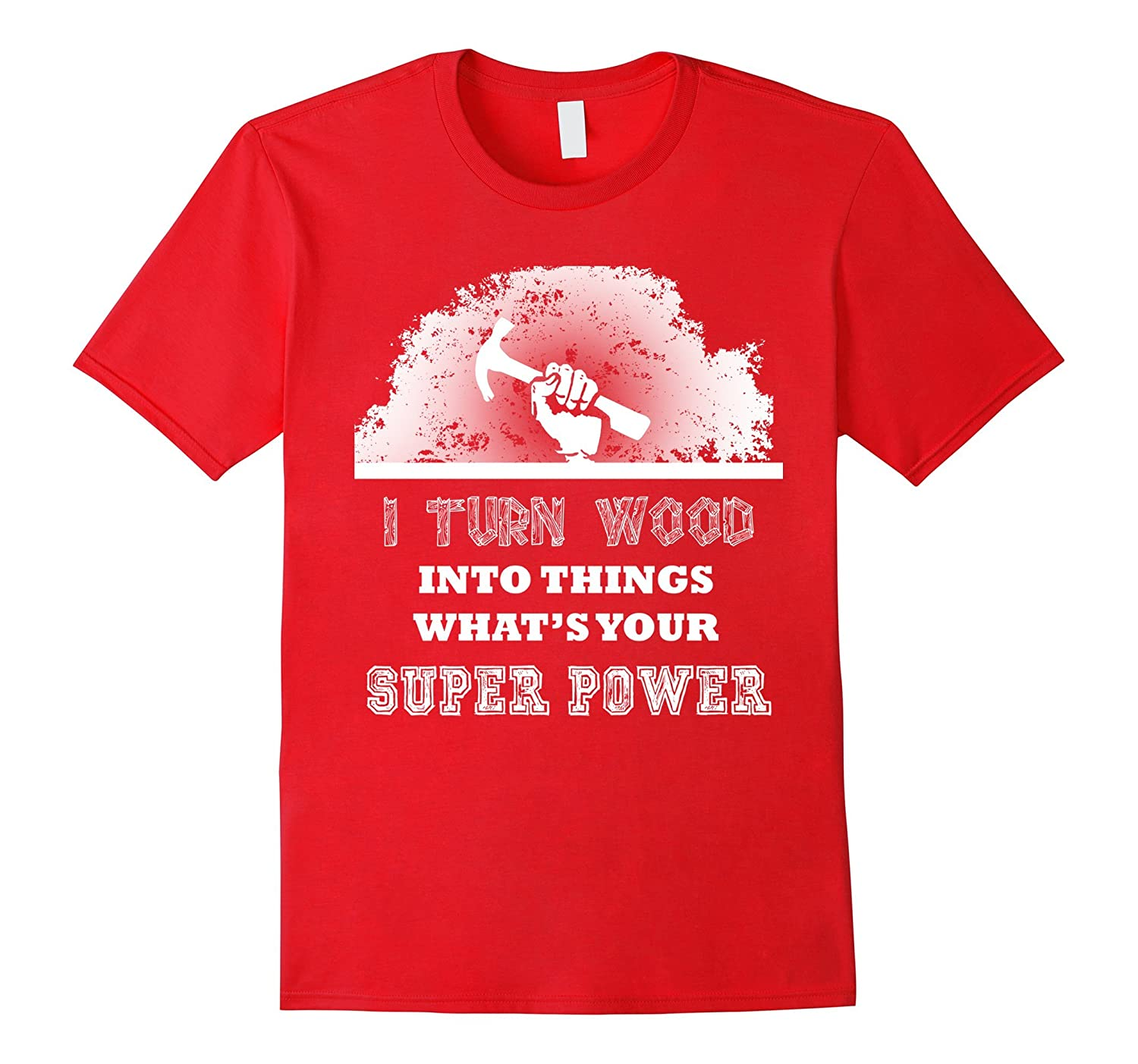 I Turn Wood Into Things Woodworking T-Shirt-CD