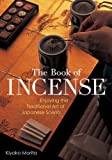 The Book of Incense: Enjoying the Traditional Art of Japanese Scents