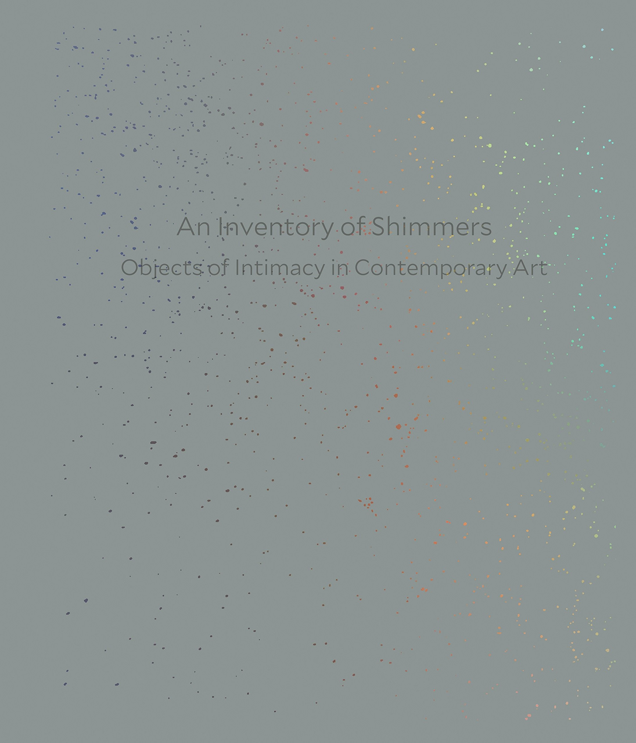 Download An Inventory of Shimmers: Objects of Intimacy in Contemporary Art PDF