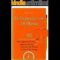 Se Organize em 24 Horas!: 50 Melhores Estratégias para Estar Organizando Sua Mente, Sua Vida, e Gerindo VocêMesmo da Forma Que Deseja (Organize Yourself, ... Your Mind, Organize Your Life Livro 1)