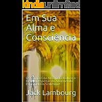 Em Sua Alma e Consciência: Os Cânticos da Alma para Induzir o Eterno Despertar do Adormecido Espiritual em Si Mesmo!