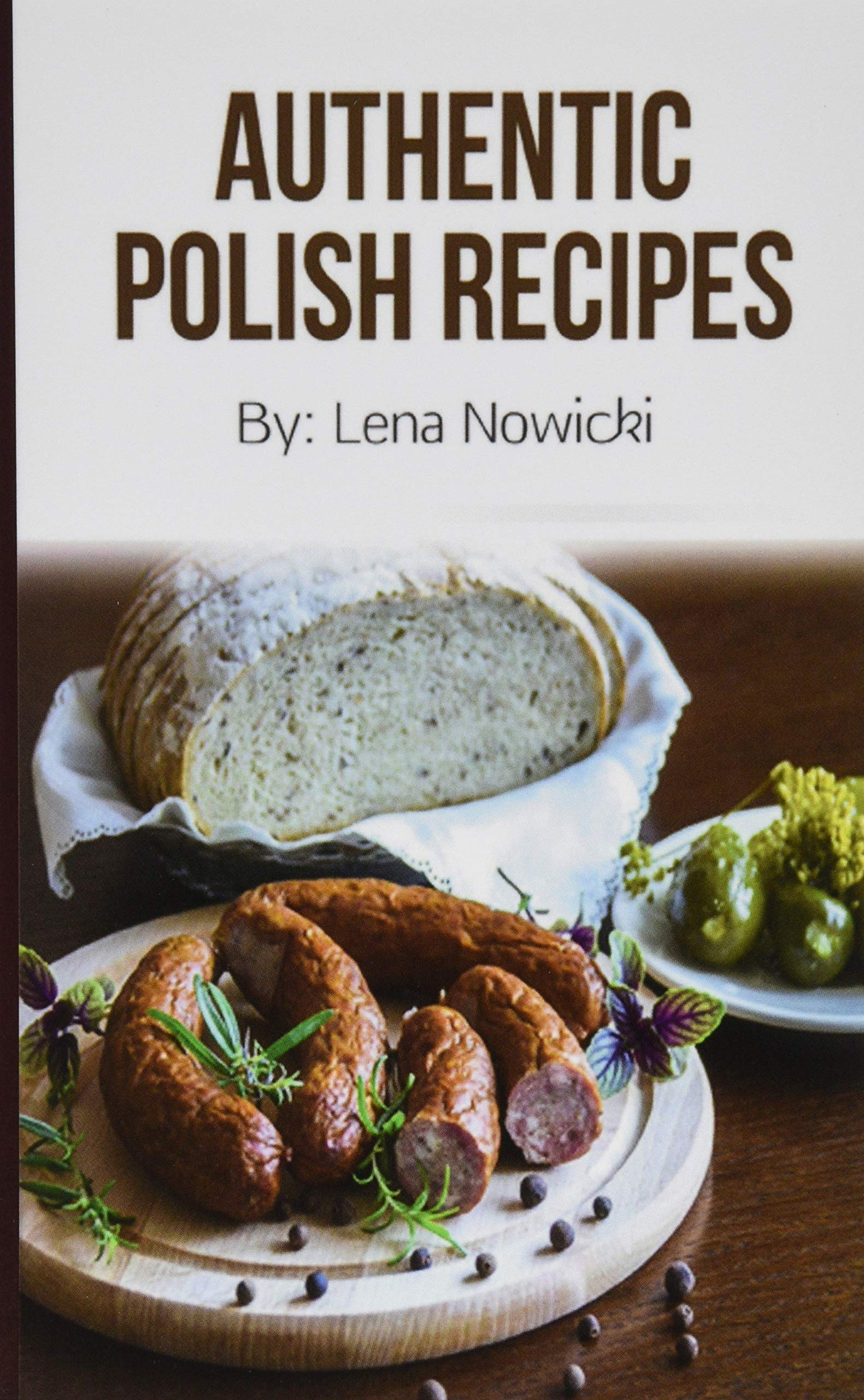 Polish Recipes: 50 of The Best Polish Recipes from a Real Polish Grandma: Authentic Polish Food All In a Comprehensive Polish Cookbook (Polish Cookbook Polish Recipes Pierogi Recipes)