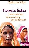 Frauen in Indien: Leben zwischen Unterdrückung und Widerstand (Beck Paperback)