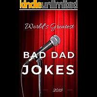 World's Greatest Bad Dad Jokes 2018 (World's Greatest Jokes Book 1)