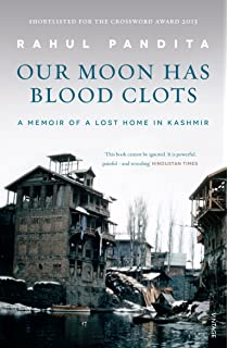 Our Moon has Blood Clots : A Memoir of a Lost Home in Kashmir (English) price comparison at Flipkart, Amazon, Crossword, Uread, Bookadda, Landmark, Homeshop18