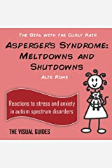 Asperger's Syndrome: Meltdowns and Shutdowns: by the girl with the curly hair (The Visual Guides Book 3) Kindle Edition