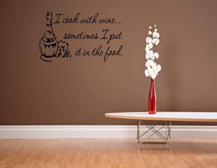 Vinyl Wall Art I Cook With Wine...sometimes I Put It In The