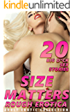 SIZE MATTERS! 20 BIG D*CK EROTICA SEX STORIES (ROUGH ADULT EROTIC COLLECTION)