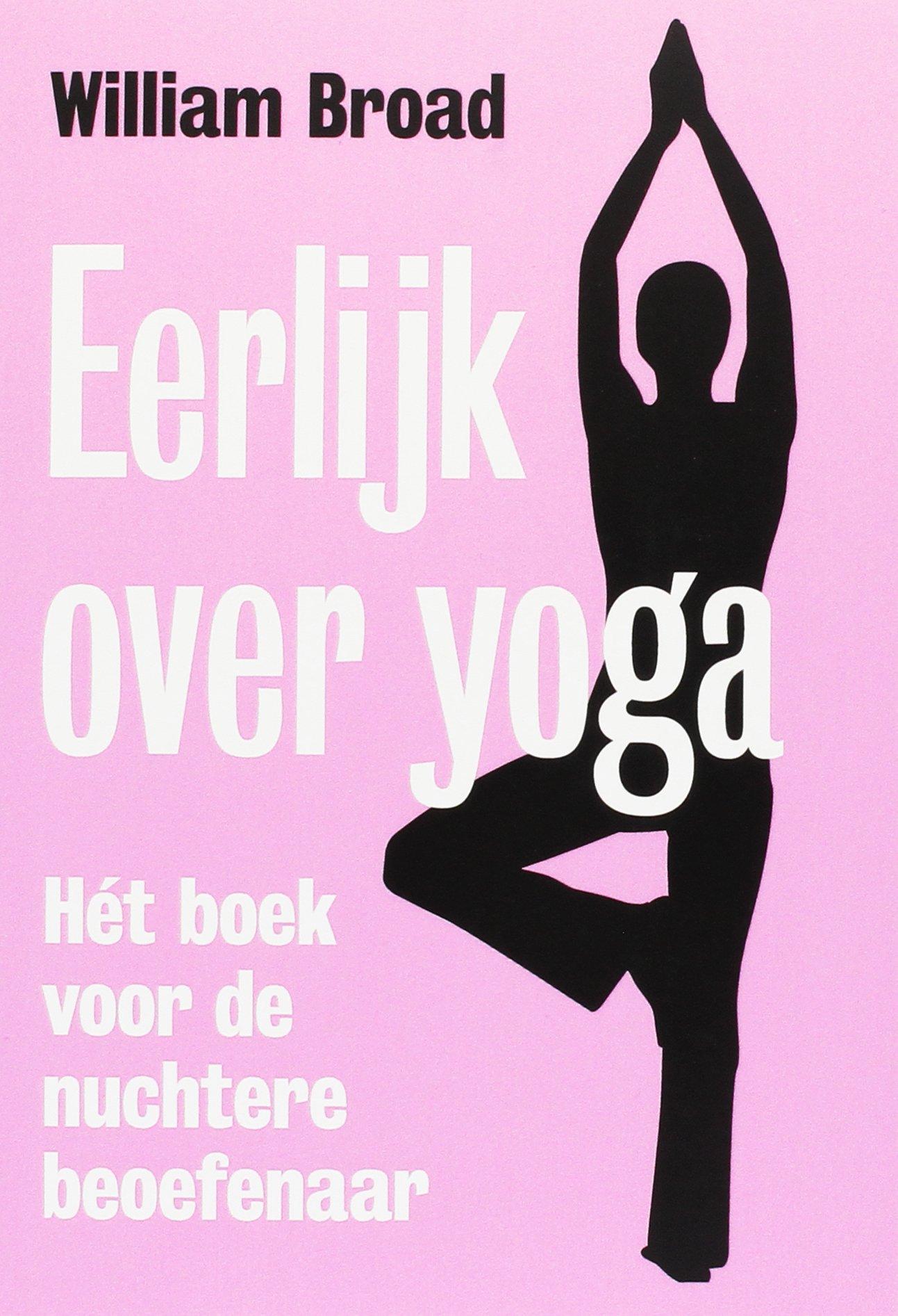 Eerlijk over yoga: het boek voor de nuchtere beoefenaar ...