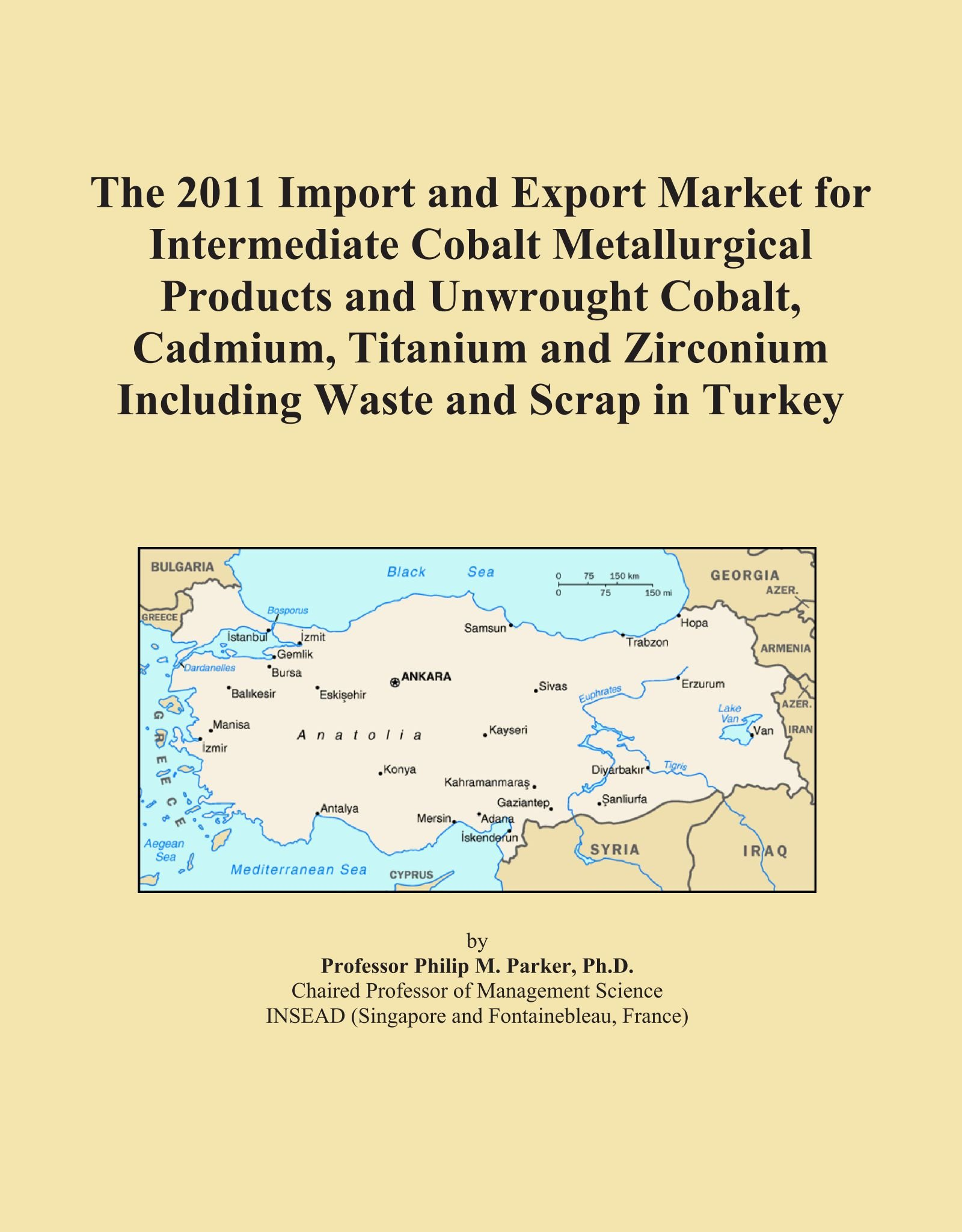 Read Online The 2011 Import and Export Market for Intermediate Cobalt Metallurgical Products and Unwrought Cobalt, Cadmium, Titanium and Zirconium Including Waste and Scrap in Turkey pdf