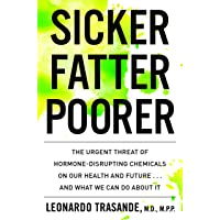 Sicker, Fatter, Poorer: The Urgent Threat of Hormone-Disrupting Chemicals to Our Health and Future... And What We Can Do About It