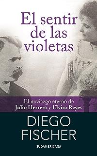 El sentir de las violetas: El noviazgo eterno de Julio Herrera y Elvira Reyes (
