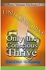 UN CONFORM: Only the conscious thrive (Core of Steel: The Step by Step Guide to Consciousness Book 1) Kindle Edition