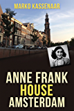 Anne Frank House Amsterdam: Anne's Secret Annex turned into Museum (Amsterdam Museum Guides Book 2)