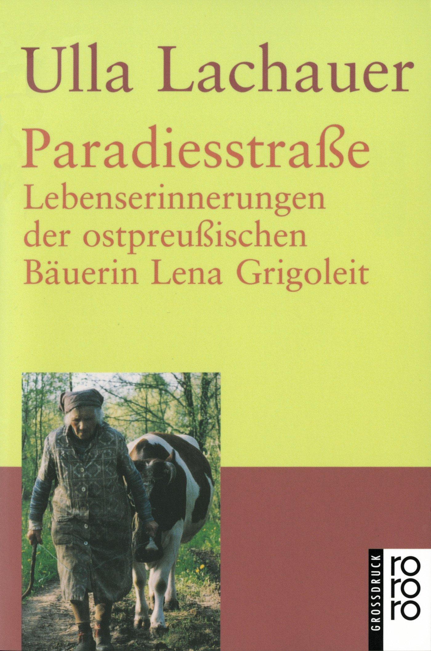 Paradiesstraße: Lebenserinnerungen der ostpreußischen Bäuerin Lena Grigoleit