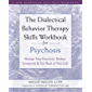 The Dialectical Behavior Therapy Skills Workbook for Psychosis: Manage Your Emotions, Reduce Symptoms, and Get Back to…