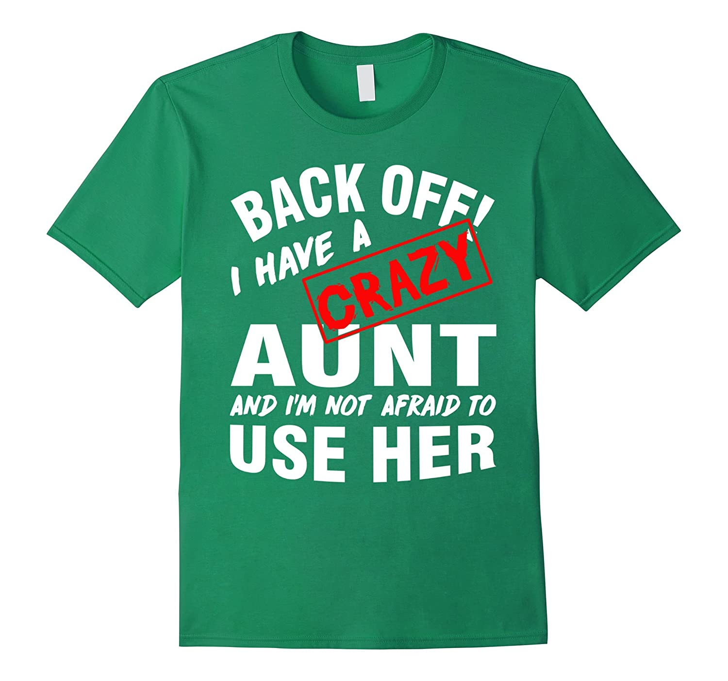 back off i have a crazy aunt, i'm not afraid to use her