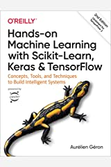 Hands-On Machine Learning with Scikit-Learn, Keras, and TensorFlow: Concepts, Tools, and Techniques to Build Intelligent Systems Kindle Edition