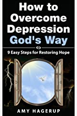 How to Overcome Depression God's Way: 9 Easy Steps for Restoring Hope Kindle Edition