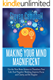Making Your Mind Magnificent: Use the New Brain Science to Transform Your Life: End Negative Thinking, Improve Focus and Clarity, and Be Happier (English Edition)