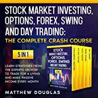 Stock Market Investing, Options, Forex, Swing and Day Trading, the Complete Crash Course: 5 in 1: Learn Strategies from…