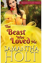 The Beast Who Loved Me: A Fairytale Retelling (Regency Fairy Twists Book 3) Kindle Edition