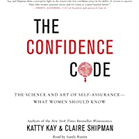 The Confidence Code: The Science and Art of Self-Assurance - What Women Should Know
