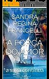 A FORÇA DO AMOR: a saga continua (3)