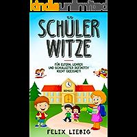 Schüler-Witze: Für Eltern, Lehrer und Schulleiter definitiv nicht geeignet! (German Edition)