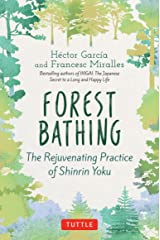 Forest Bathing: The Rejuvenating Practice of Shinrin Yoku Hardcover