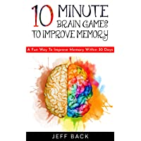 10-Minute Brain Games to Improve Memory: A Fun Way to Improve Memory Within 30 Days