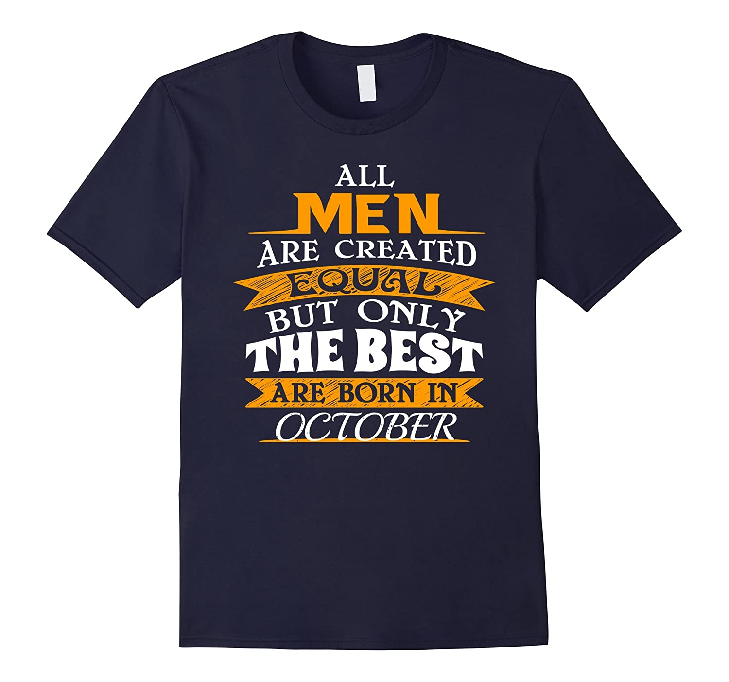 All Men Created Equal Only The Best Born In October TShirt-T-Shirt
