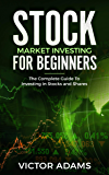 Stock Market Investing For Beginners: The Complete Guide to Investing in Stocks and Shares