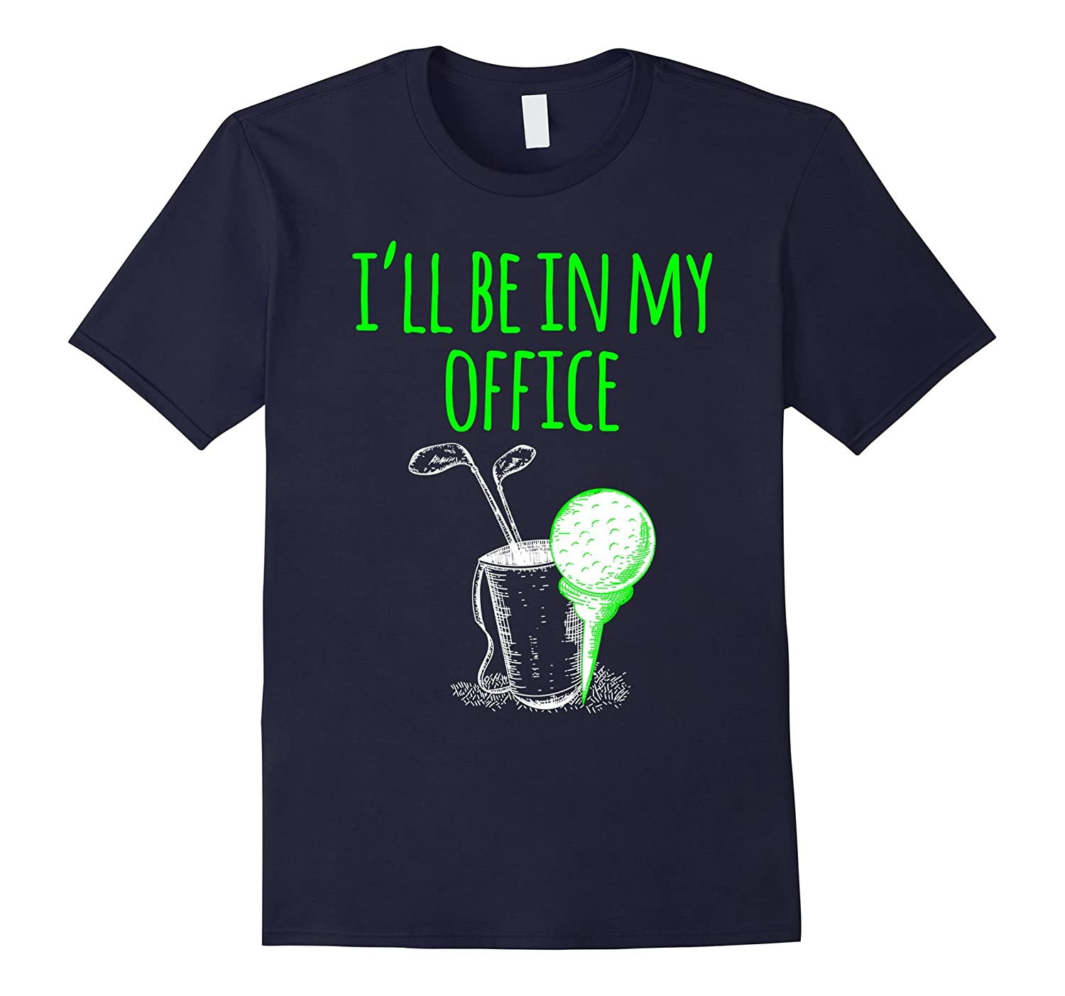 Golf Gift T-Shirt I'll Be In My Office-TH